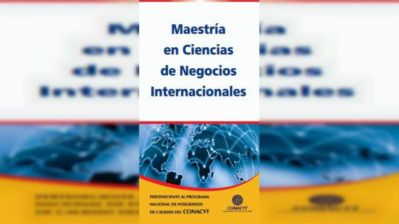 Maestría en ciencias de negocios internacionales, otra opción para la consolidación profesional en la UMSNH